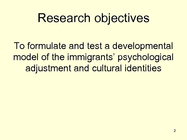 Research objectives To formulate and test a developmental model of the immigrants' psychological adjustment