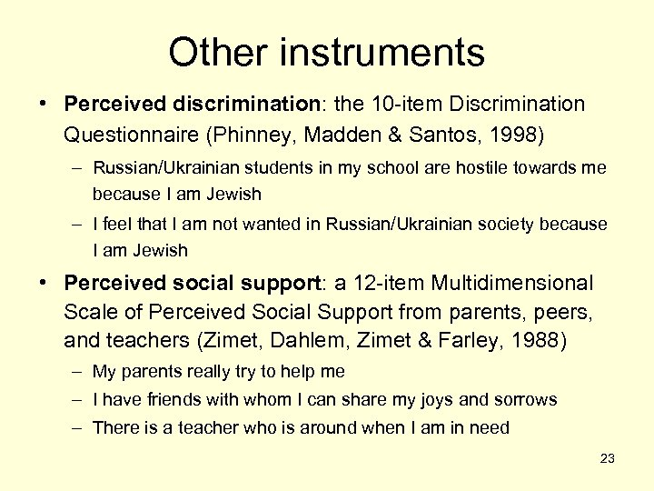 Other instruments • Perceived discrimination: the 10 -item Discrimination Questionnaire (Phinney, Madden & Santos,