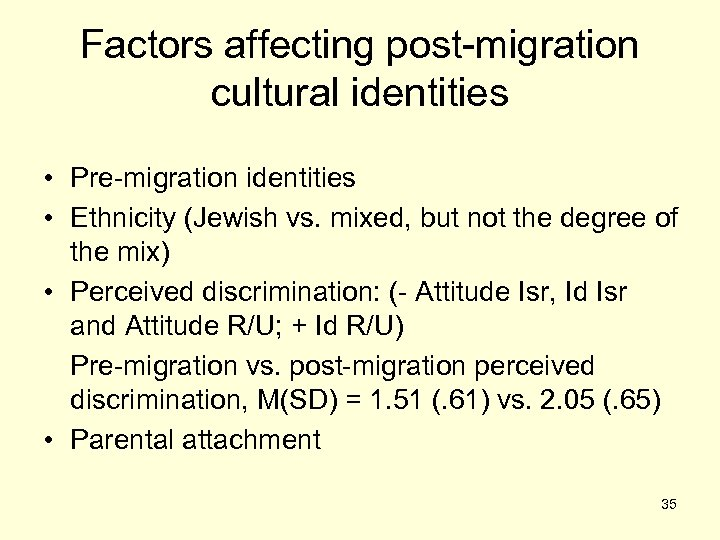 Factors affecting post-migration cultural identities • Pre-migration identities • Ethnicity (Jewish vs. mixed, but