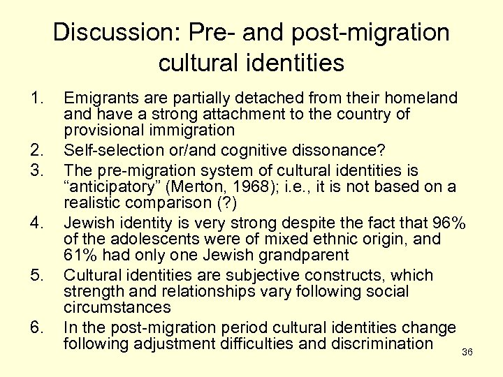 Discussion: Pre- and post-migration cultural identities 1. 2. 3. 4. 5. 6. Emigrants are