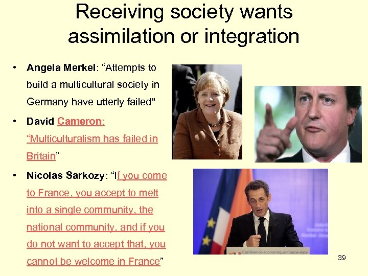 """Receiving society wants assimilation or integration • Angela Merkel: """"Attempts to build a multicultural"""