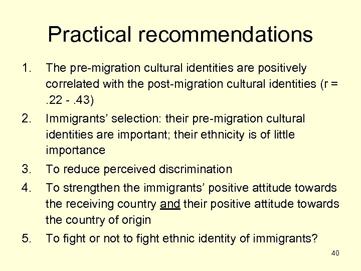 Practical recommendations 1. The pre-migration cultural identities are positively correlated with the post-migration cultural