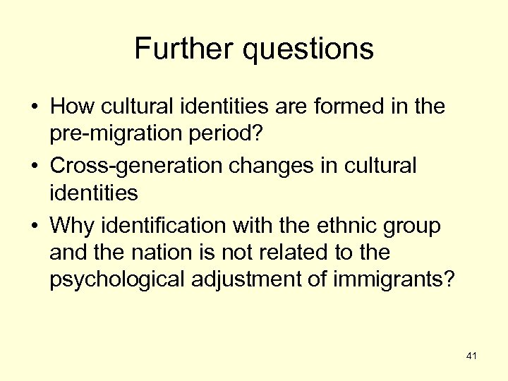 Further questions • How cultural identities are formed in the pre-migration period? • Cross-generation