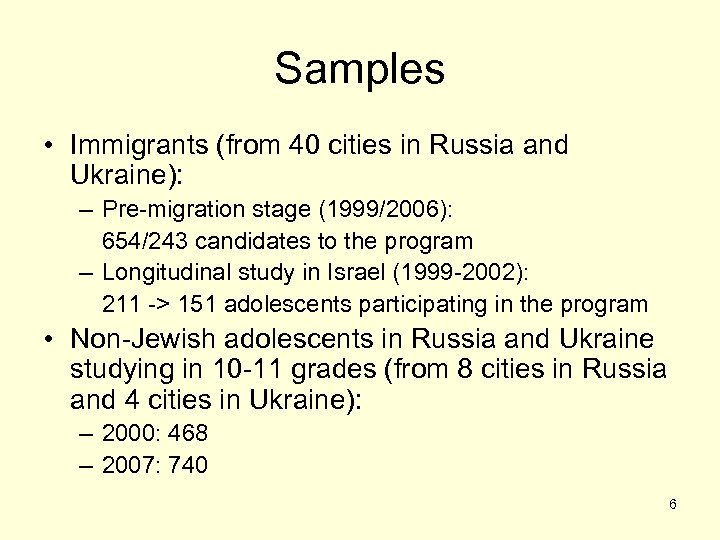 Samples • Immigrants (from 40 cities in Russia and Ukraine): – Pre-migration stage (1999/2006):