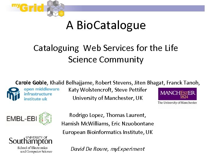 A Bio. Catalogue Cataloguing Web Services for the Life Science Community Carole Goble, Khalid