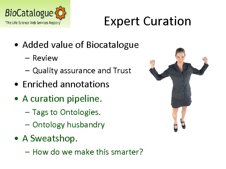 Expert Curation • Added value of Biocatalogue – Review – Quality assurance and Trust