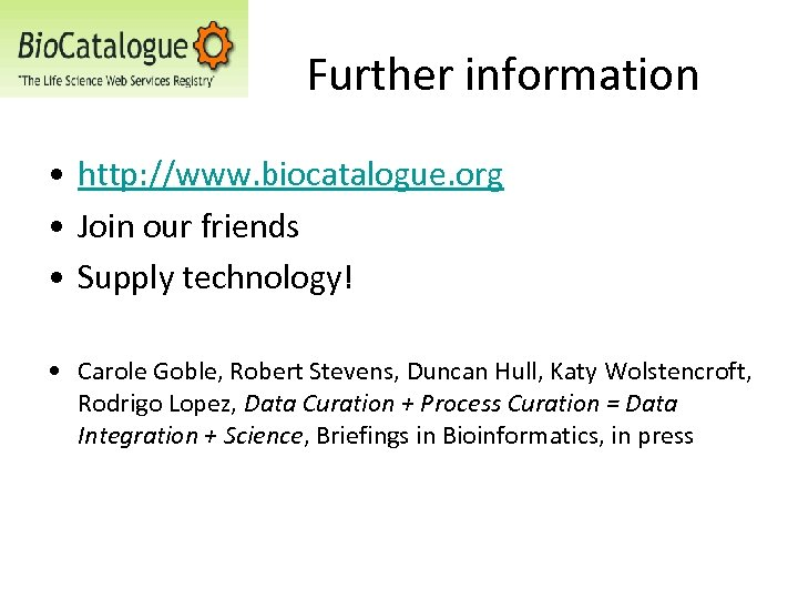 Further information • http: //www. biocatalogue. org • Join our friends • Supply technology!