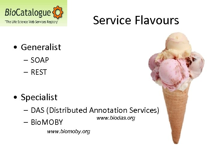 Service Flavours • Generalist – SOAP – REST • Specialist – DAS (Distributed Annotation