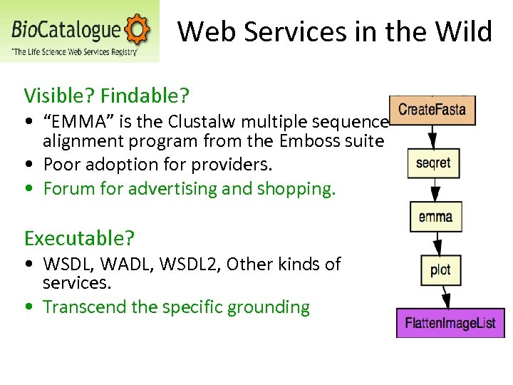 "Web Services in the Wild Visible? Findable? • ""EMMA"" is the Clustalw multiple sequence"