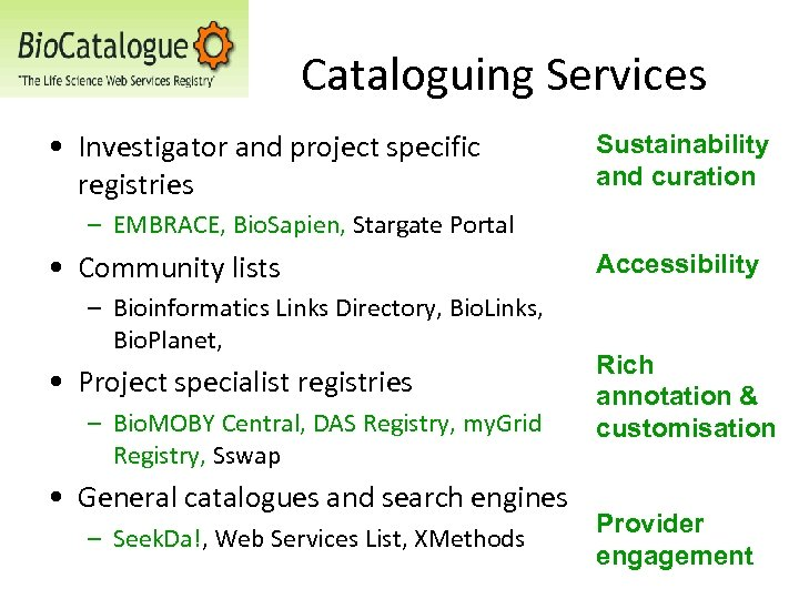 Cataloguing Services • Investigator and project specific registries Sustainability and curation – EMBRACE, Bio.