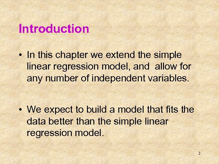 Introduction • In this chapter we extend the simple linear regression model, and allow
