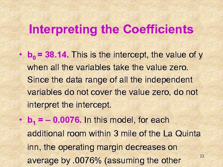 Interpreting the Coefficients • b 0 = 38. 14. This is the intercept, the