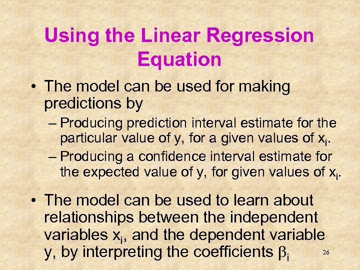 Using the Linear Regression Equation • The model can be used for making predictions