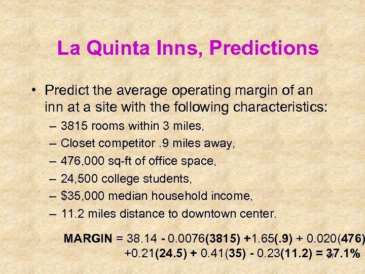 La Quinta Inns, Predictions • Predict the average operating margin of an inn at