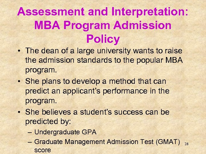Assessment and Interpretation: MBA Program Admission Policy • The dean of a large university