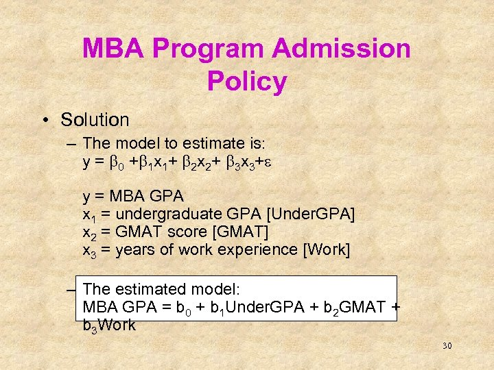 MBA Program Admission Policy • Solution – The model to estimate is: y =