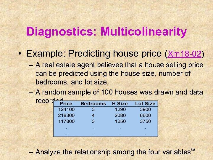 Diagnostics: Multicolinearity • Example: Predicting house price (Xm 18 -02) – A real estate