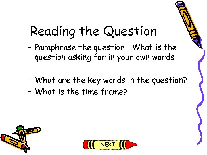 Reading the Question – Paraphrase the question: What is the question asking for in
