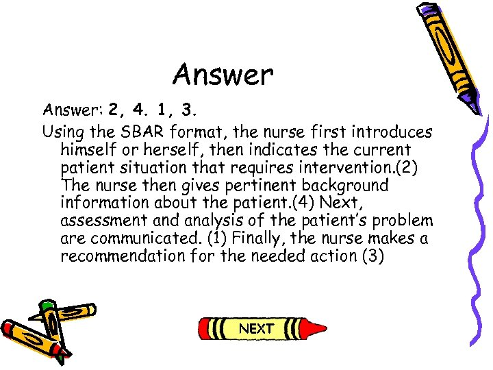 Answer: 2, 4. 1, 3. Using the SBAR format, the nurse first introduces himself