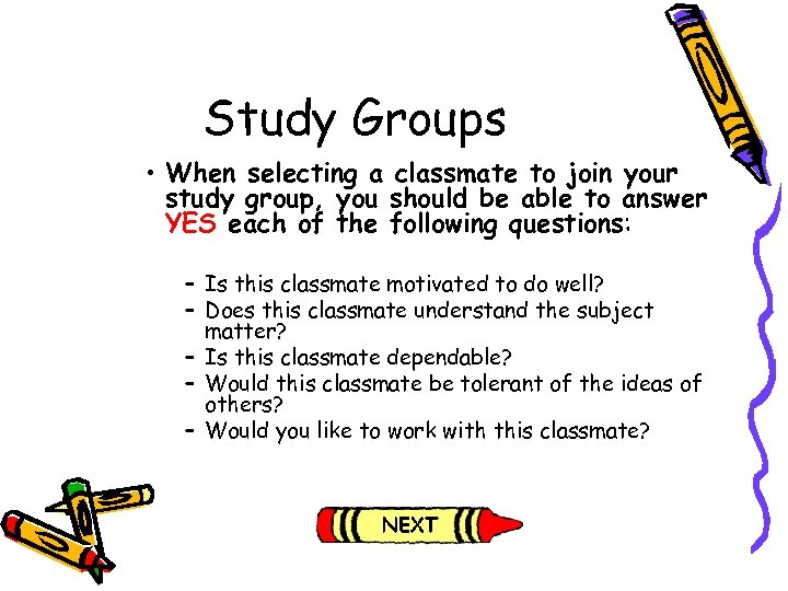 Study Groups • When selecting a classmate to join your study group, you should