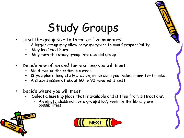 Study Groups • Limit the group size to three or five members • Decide