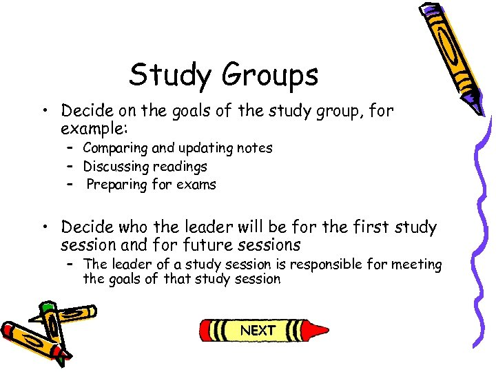Study Groups • Decide on the goals of the study group, for example: –