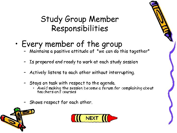 Study Group Member Responsibilities • Every member of the group – Maintains a positive