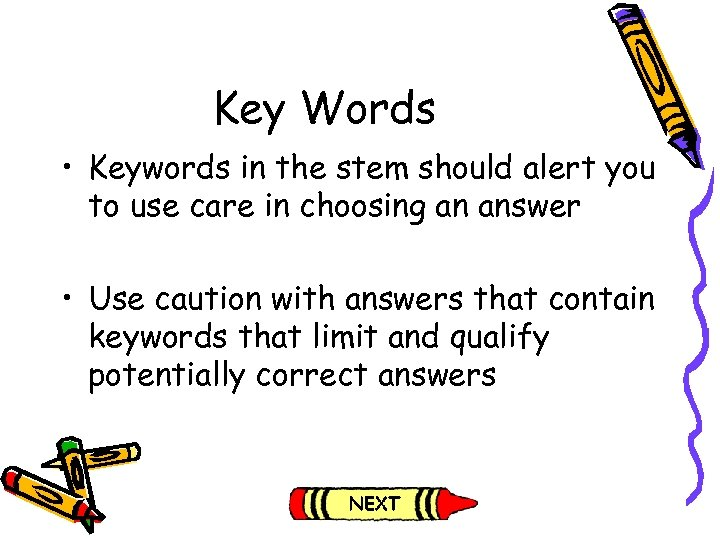 Key Words • Keywords in the stem should alert you to use care in