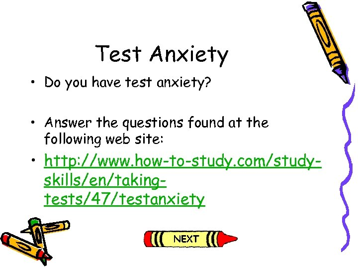 Test Anxiety • Do you have test anxiety? • Answer the questions found at