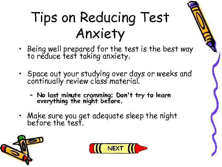 Tips on Reducing Test Anxiety • Being well prepared for the test is the