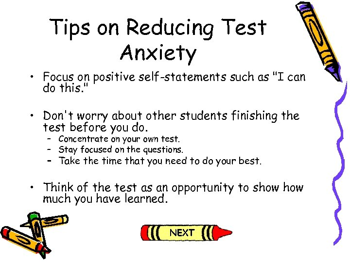 Tips on Reducing Test Anxiety • Focus on positive self-statements such as