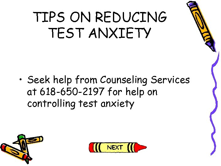 TIPS ON REDUCING TEST ANXIETY • Seek help from Counseling Services at 618 -650