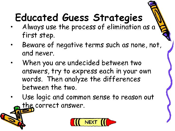• • Educated Guess Strategies Always use the process of elimination as a