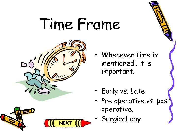 Time Frame • Whenever time is mentioned…it is important. • Early vs. Late •
