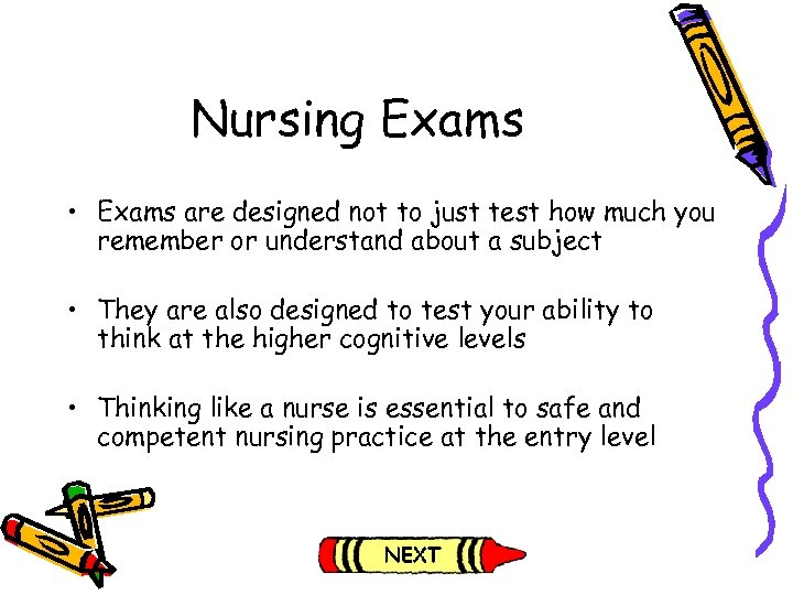 Nursing Exams • Exams are designed not to just test how much you remember