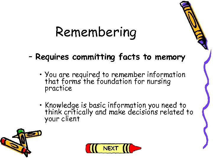 Remembering – Requires committing facts to memory • You are required to remember information