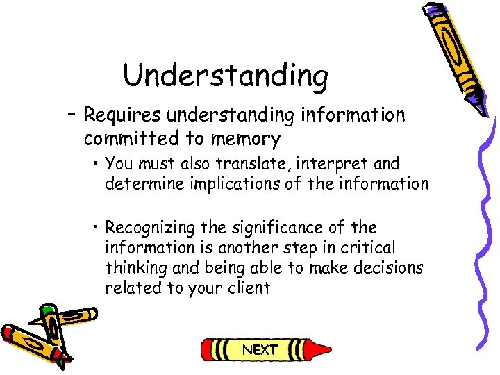 Understanding – Requires understanding information committed to memory • You must also translate, interpret