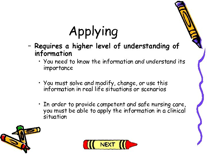 Applying – Requires a higher level of understanding of information • You need to