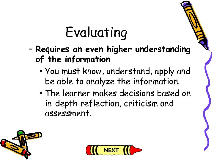 Evaluating – Requires an even higher understanding of the information • You must know,