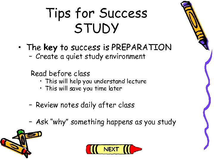 Tips for Success STUDY • The key to success is PREPARATION – Create a