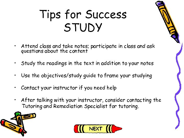 Tips for Success STUDY • Attend class and take notes; participate in class and