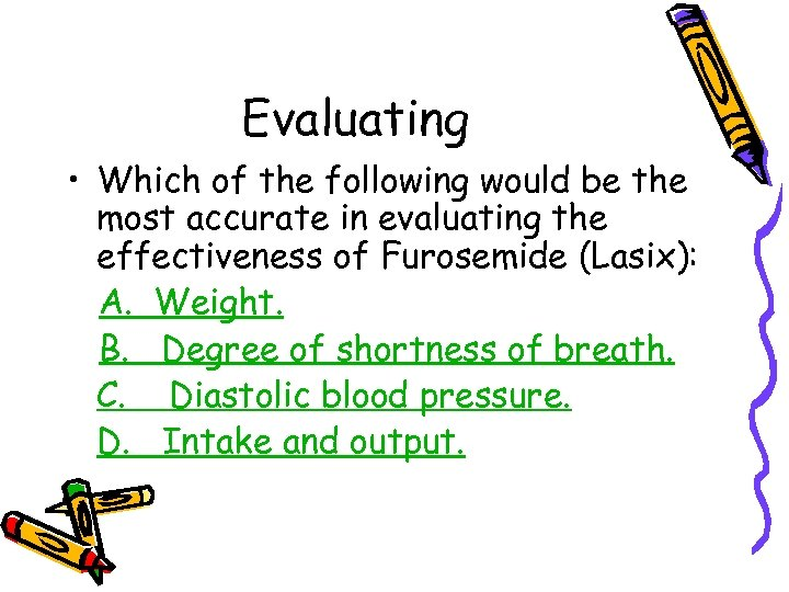 Evaluating • Which of the following would be the most accurate in evaluating the