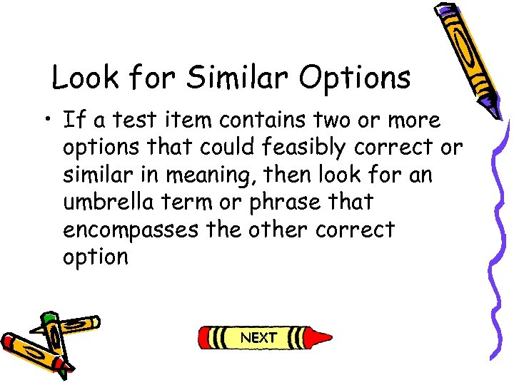Look for Similar Options • If a test item contains two or more options