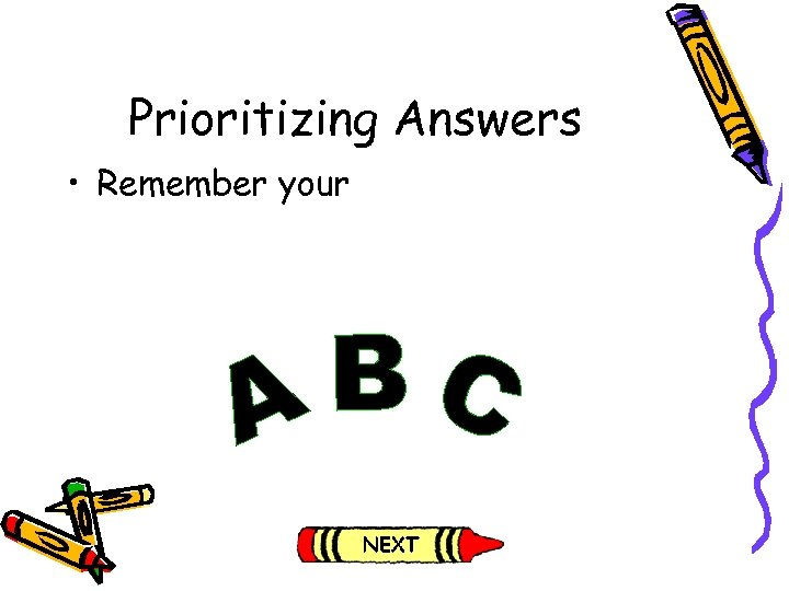 Prioritizing Answers • Remember your