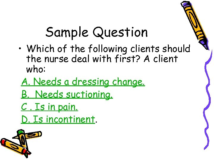 Sample Question • Which of the following clients should the nurse deal with first?