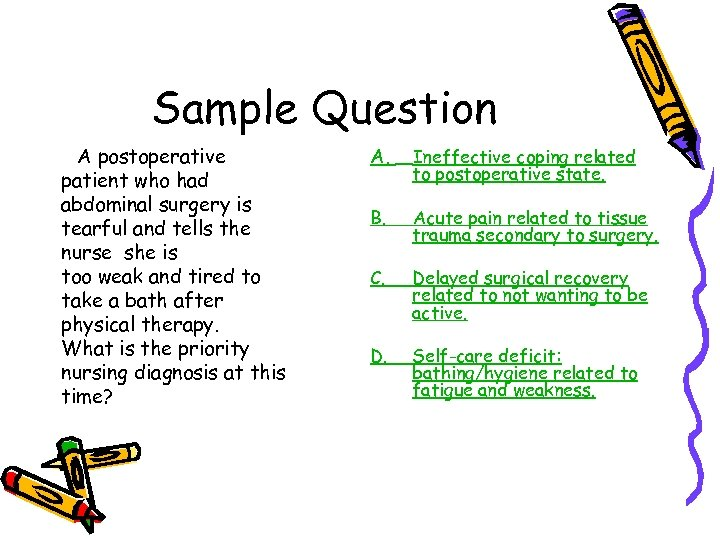 Sample Question A postoperative patient who had abdominal surgery is tearful and tells the