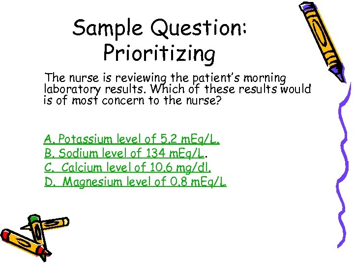 Sample Question: Prioritizing The nurse is reviewing the patient's morning laboratory results. Which of