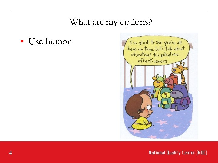 What are my options? • Use humor 4