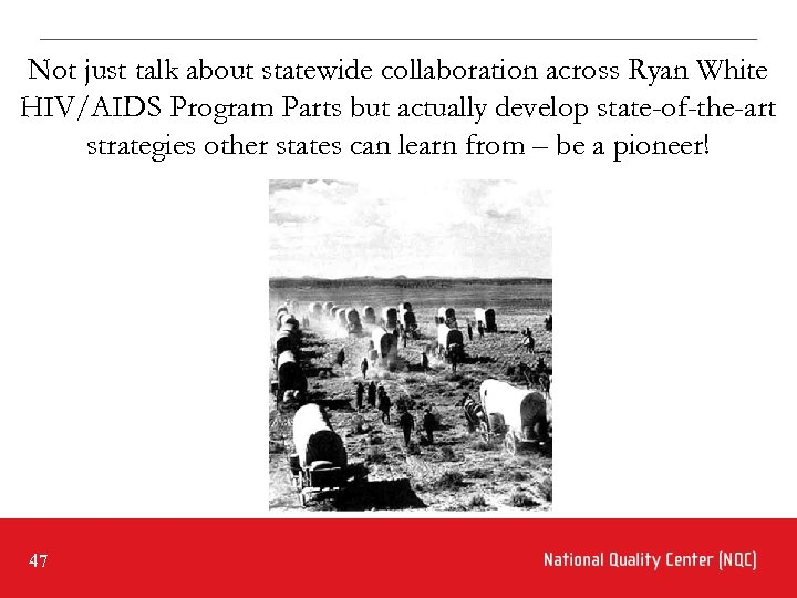 Not just talk about statewide collaboration across Ryan White HIV/AIDS Program Parts but actually