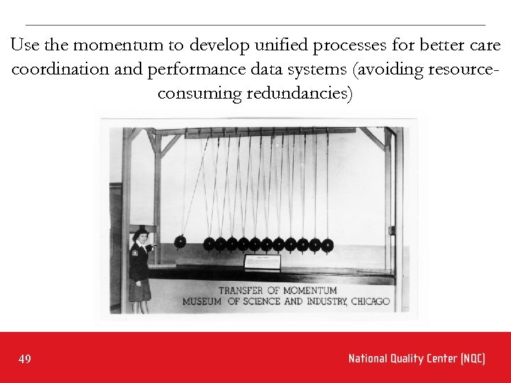 Use the momentum to develop unified processes for better care coordination and performance data
